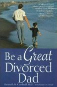 Be A Great Divorced Dad by Condrell and Small